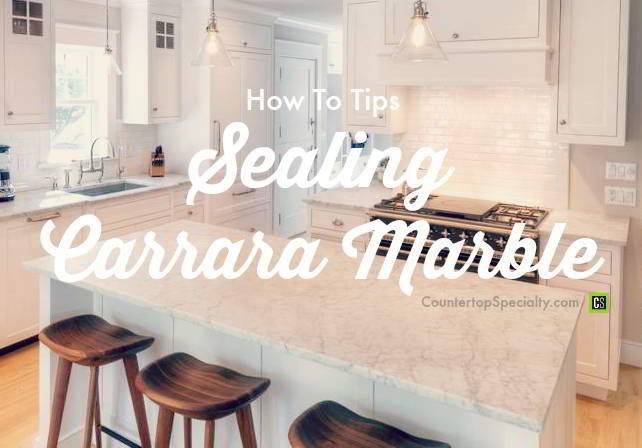 Sealing Carrara marble countertops how to tips and secrets