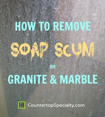 How To Remove Soap Scum On Granite Amp Marble