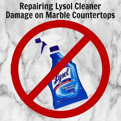 Repairing Lysol Cleaner Damage On Marble Countertops